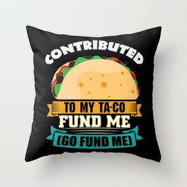 Contributed to my Taco fund me Throw Pillow