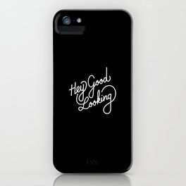 Hey Good Looking   [black & white] iPhone Case