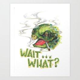 Wait... What?  Art Print