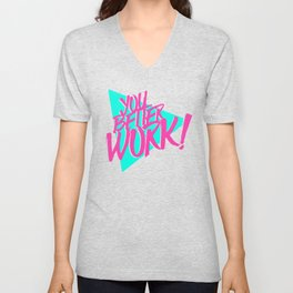 YOU BETTER WORK Unisex V-Neck