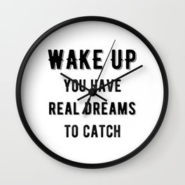 Inspirational - Catch Real Dreams Wall Clock