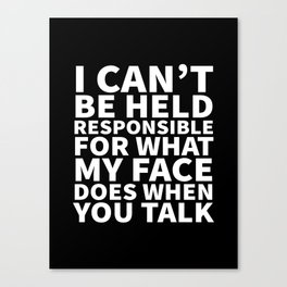 I Can't Be Held Responsible For What My Face Does When You Talk (Black & White) Canvas Print