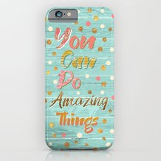 You Can Do Amazing Things Slim Case iPhone 6s