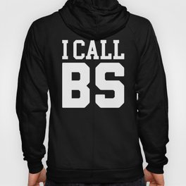 I Call BS Funny Quote Hoody