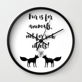 Fur is for animals not for rich idiots Quote Wall Clock