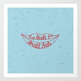Not Built For Small Talk Art Print
