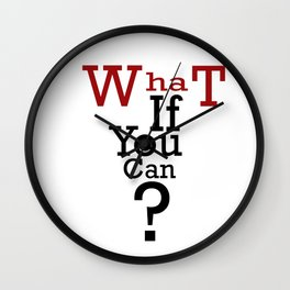 What If You Can? Inspirational Quote Art Wall Clock