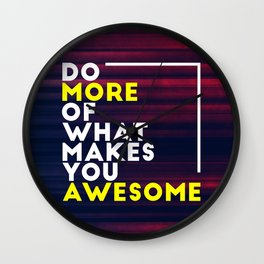 Do more of what makes you awesome!  Wall Clock