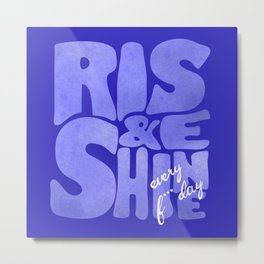 Rise and Shine every f* day - naughty typography Metal Print