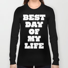 Best Day Of Your Life Long Sleeve T-shirt