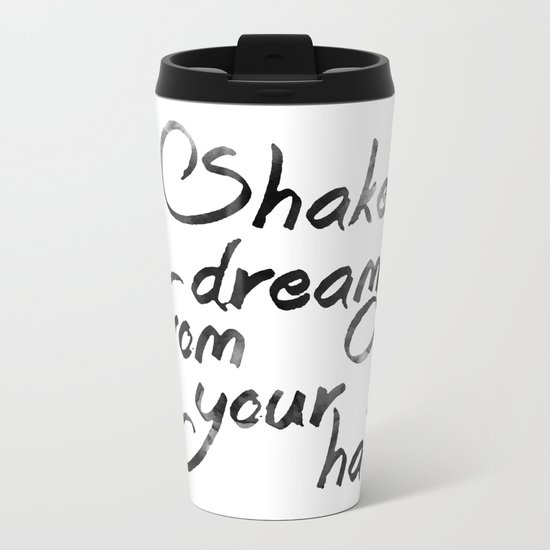 Shake dreamy from your hair Metal Travel Mug