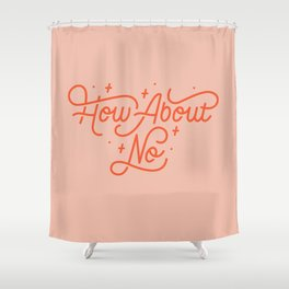 How About No - Hand lettered quote Shower Curtain