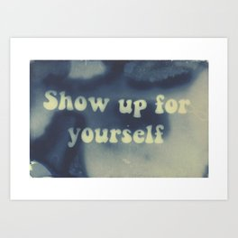 show up for yourself Art Print