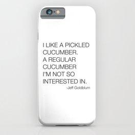 Jeff Goldblum Cucumber Quote iPhone Case