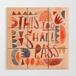 This too Shall Pass Wood Wall Art