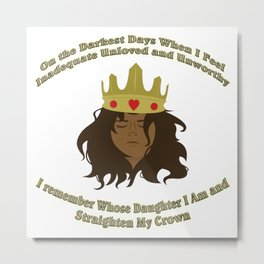 And I Straighten My Crown Metal Print