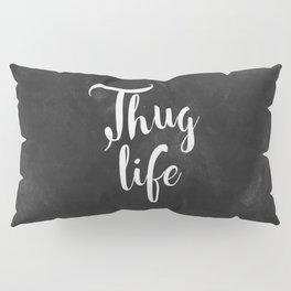 Thug Life - white on black chalkboard Pillow Sham