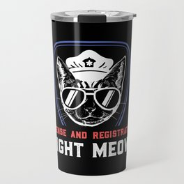 License And Registration RIGHT MEOW - Funny Police Cop Illustration Travel Mug