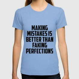 making mistakes is better than faking funny quote T-shirt