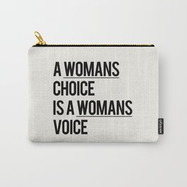 A WOMANS CHOICE IS A WOMANS VOICE Carry-All Pouch