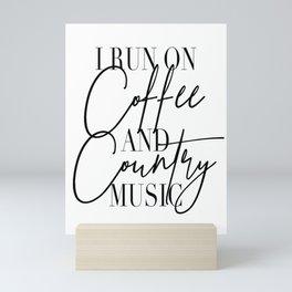 I Run On Coffee and Country Music Mini Art Print