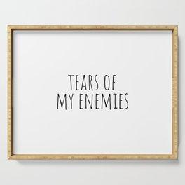 Tears of my enemies Serving Tray