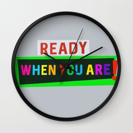 Ready When You Are! Wall Clock