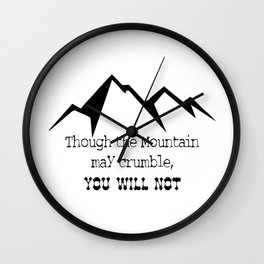 Though the mountain may crumble, you will not Wall Clock