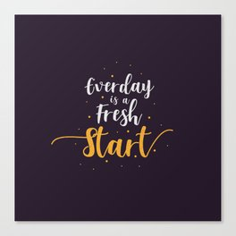 Everyday is a fresh start quote motivation typography Canvas Print