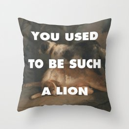 You Used to be Such a Lion Throw Pillow