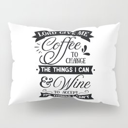 Lord give me coffee to change the things I can and Wine to accept the things I can not - Funny hand drawn quotes illustration. Funny humor. Life sayings. Sarcastic funny quotes. Pillow Sham