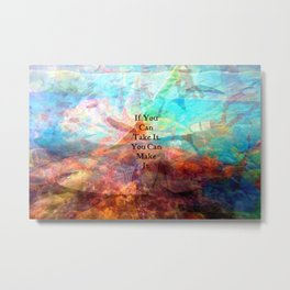 If You Can Take It, You Can Make It Uplifting Inspirational Quote With Beautiful Underwater Scene Pa Metal Print