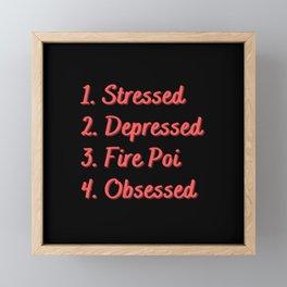 Stressed. Depressed. Fire Poi. Obsessed. Framed Mini Art Print
