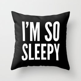 I'M SO SLEEPY (Black & White) Throw Pillow