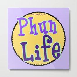 Phun Life Metal Print