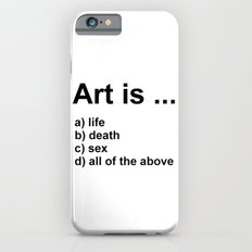 Art is ... a) life b) death c) sex d) all of the above iPhone 6s Slim Case