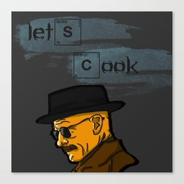 Heisenberg | Lets Cook / You Are God Damn Right Canvas Print