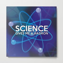Science gives me a hadron Metal Print