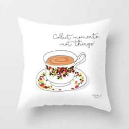 Collect moments, not things Throw Pillow