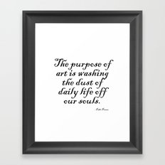 The purpose of art is washing the dust of daily life off our souls. – Pablo Picasso Framed Art Print