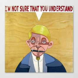 I'm not sure that you understand. Canvas Print