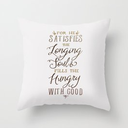 SATISFIES THE LONGING SOUL Throw Pillow