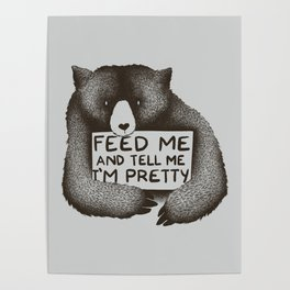 Feed Me And Tell Me I'm Pretty Bear Poster