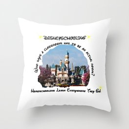 Homeschool Dis-Ney-School Who Says A Classroom Has to be an Actual Room Throw Pillow