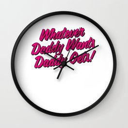 Whatever Daddy Wants Daddy Gets design by Yes Daddy products Wall Clock