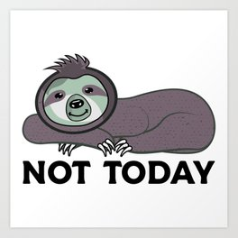 Not Today! Art Print
