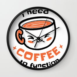 I need coffee to function Wall Clock