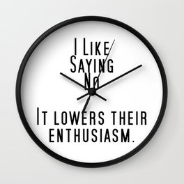 I Like Saying No  It lowers their enthusiasm. Wall Clock