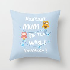 Bestest Mum In the Whole Universe Throw Pillow