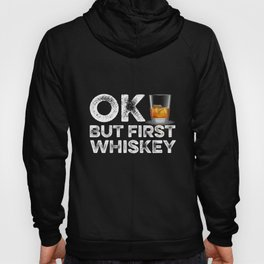 OK But First Whiskey Hoody